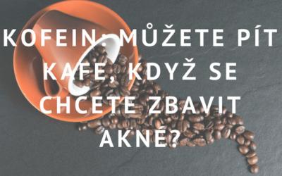 Kofein: Můžete pít kafe, když se chcete zbavit akné?